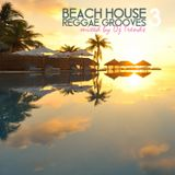 Beach House Reggae Grooves Vol. 3