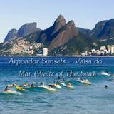 Arpoador Sunsets - Valsa do Mar (Waltz of The Sea)