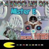 A Short Life of Mister E