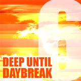 Deep Until Daybreak Mix #6 (Continuous DJ Set)
