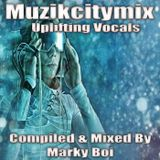 Marky Boi - Muzikcitymix Uplifting Vocals