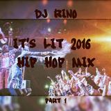 DJ Rino It's Lit 2016 Hip Hop Mix