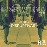 Disruptivo No. 25 - Ideas Disruptivas