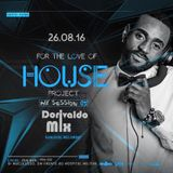 DJ Dorivaldo Mix - For The Love Of House Project (Mix Session #5) 26.08.2016