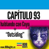 """Capitulo 93, 808 Nights!!! Hablando con Coyu + """"Outsiding"""""""