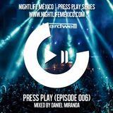 Nightlife México - Press Play (Episode 006 by Daniel Miranda)