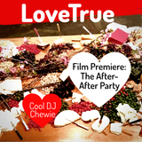 LoveTrue Premiere:  The After-After Party