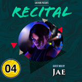 RECITAL EP - 04 / GUEST MIX  - JAE / HOSTING BY SANI NIMS