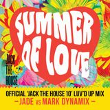 JACK THE HOUSE 10: Summer Of Love (2nd Birthday) - JADE vs MARK DYNAMIX - OFFICIAL LUV'D UP MIX 2h20