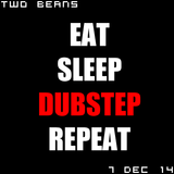 Two Beans - 7 Dec 2014 - Eat Sleep Dubstep Repeat