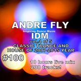 Andre Fly - Inspiring Dance Music #100 (4of5)CLASSIC TRANCE AND HOUSE OF 2007-2015 (30.09.18)