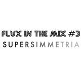 FLUX IN THE MIX #3 - SUPERSIMMETRIA