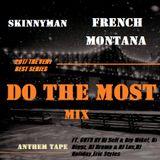 Skinnyman - Do The Most mix (FRENCH MONTANA anthem tape)