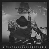 Live at Bang Bang December 18 2015