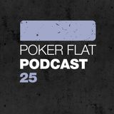 Poker Flat Podcast #25
