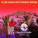 Ibiza Global Radio | Club Haus 80's Radio Show | 2015 # 12