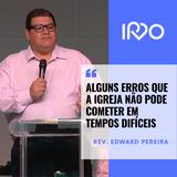 Alguns erros que a Igreja não pode cometer em tempos difíceis_Rev. Edward Pereira