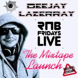 * RNB FRIDAYS LIVE * THE MIXTAPE LAUNCH * 2019 BY LAZERRAY