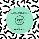 What's Really Good Mix Series Vol. 17 by DJ Audio 1
