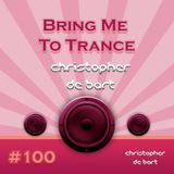 Bring Me To Trance 100th - Christopher de Bart