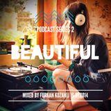 """Beautiful"" Podcast Series Mixed by Furkan Kozanli (2)"