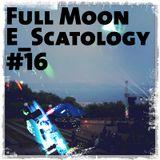 Full Moon E_Scatology #16