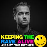 Keeping The Rave Alive Episode 229 featuring The Pitcher