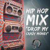 """Drop My Crazy Money"" Hip Hop Mix"