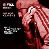DJ Yess Presents: Classic Hip Hop Vol.2: Leave This Off Your F**kin' Charts