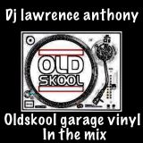 dj lawrence anthony oldskool vinyl garage in the mix 342