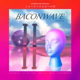 Baconwave (guest mix)