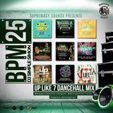 BPM 25 - UP LIKE 7 DANCEHALL MIX