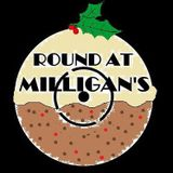 Round At Milligan's - Show 53 - The Xmas Special