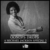 Oonops Drops - A Michael Jackson Special 2