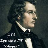 """G I O Episode # 138 """"Chopin"""""""