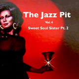 The Jazz Pit Vol 4 : Sweet Soul Sister Pt.2