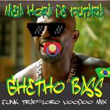 MEIA HORA DE PUTARIA -Ghetto Bass