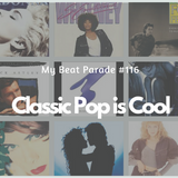 My Beat Parade #116: Classic Pop is Cool