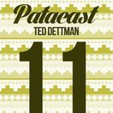 Patacast 11 | Mixed By Ted Dettman (January 2015)