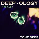 DEEP-OLOGY (6 x 2) Live Mixed by Tone Deep  (June 2012)