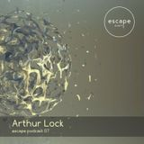 Arthur Lock - escape podcast 07 (special mix for B16 club opening)