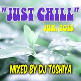 """JUST CHILL"" JUN. 2015 - Mixed by DJ TOSHIYA"