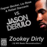 Dj WIll Beats - Zookey Dirty ( Fagner Becker, Liu Rosa & Rafael Starcevic Vs. Jason Derulo )