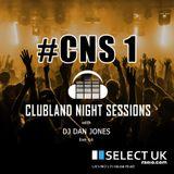 CNS1 - Clubland Night Sessions - DJ Dan Jones - Select UK Radio (01/04/2016)