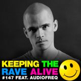 Keeping The Rave Alive Episode 147 featuring Audiofreq
