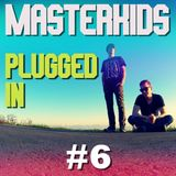 Masterkids - Plugged In (Podcast Ep. 6)