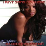 DJ Deltonia Cannon I AIN'T GOING NOWHERE VOL 11