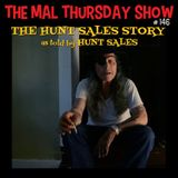 The Mal Thursday Show #146: The Hunt Sales Story
