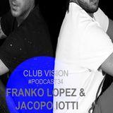 Club Vision#34 - Franko Lopez & Jacopo Iotti (Warehouse/Biella)