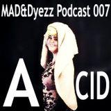 MAD&Dyezz Podcast 007